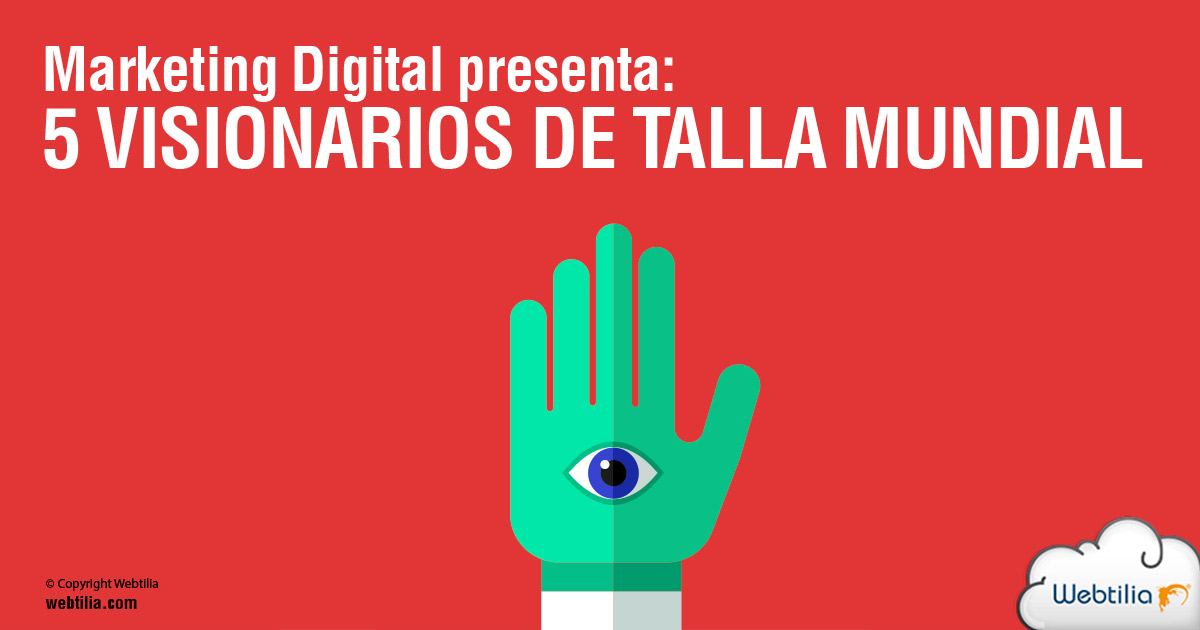 Marketing Digital presenta: 5 visionarios de talla mundial