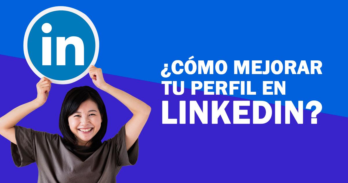 9 pasos para un mejor perfil de LinkedIn