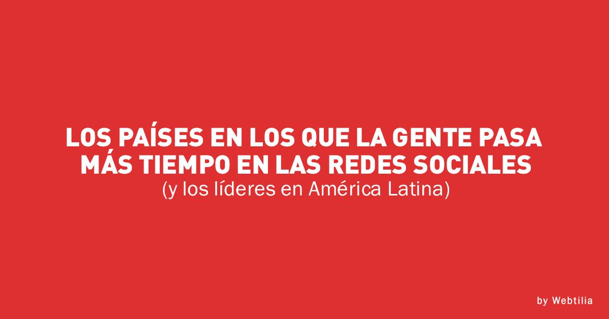 ¿Sabes cuáles son los países de América Latina que pasan más tiempo en redes sociales?